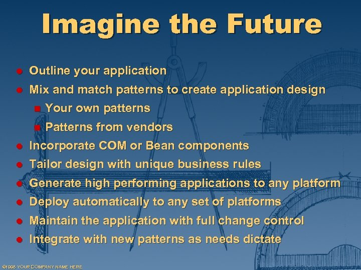 Imagine the Future l Outline your application l Mix and match patterns to create