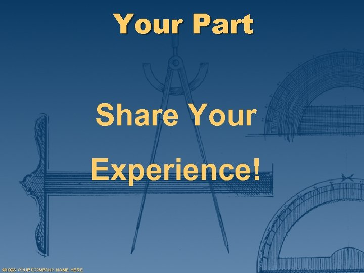 Your Part Share Your Experience! © 1998 YOUR COMPANY NAME HERE
