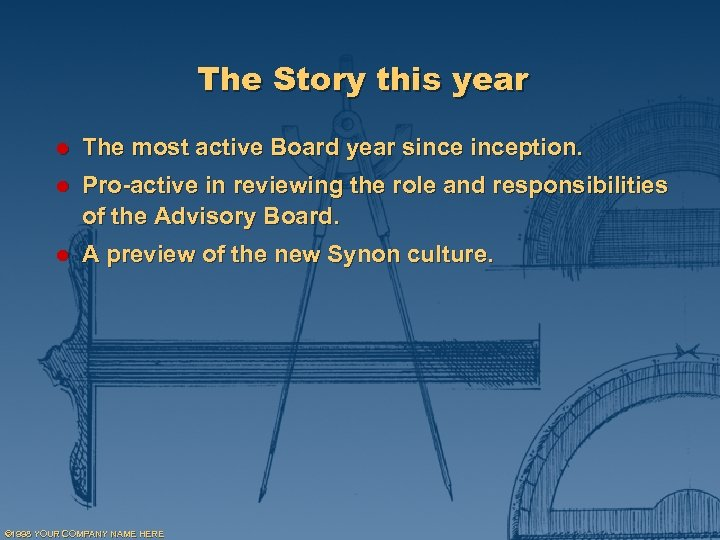 The Story this year l The most active Board year sinception. l Pro-active in