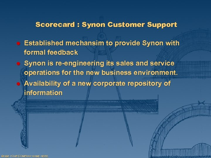Scorecard : Synon Customer Support l Established mechansim to provide Synon with formal feedback