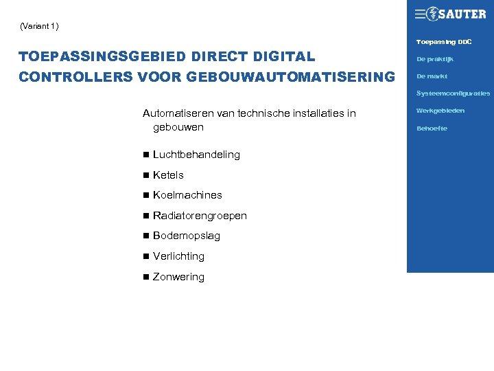 (Variant 1) Toepassing DDC SAUTER TODAY TOEPASSINGSGEBIED DIRECT DIGITAL CONTROLLERS VOOR GEBOUWAUTOMATISERING De praktijk
