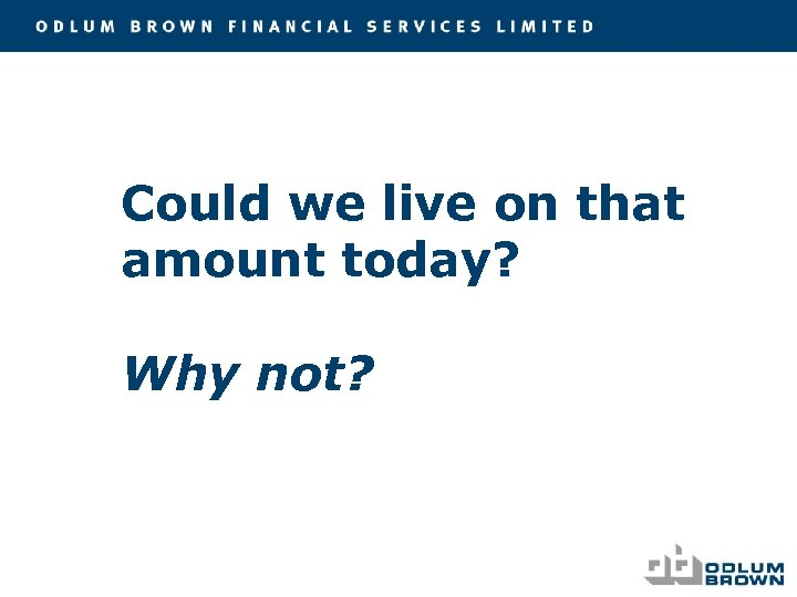 Could we live on that amount today? Why not?