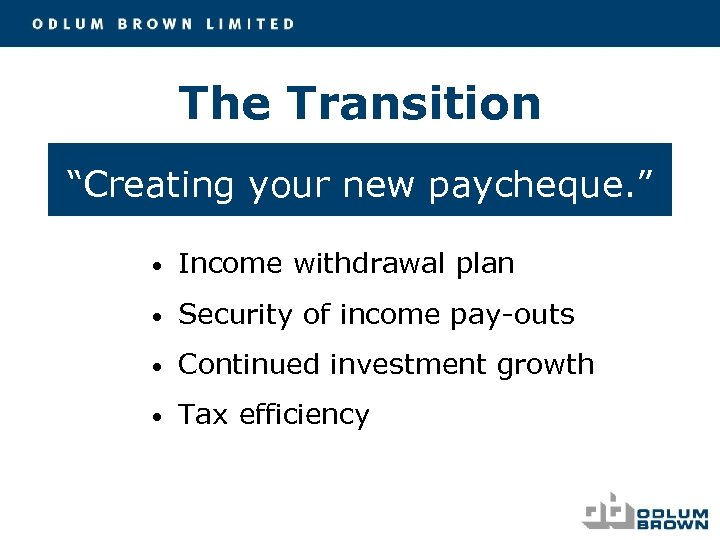 """The Transition """"Creating your new paycheque. """" • Income withdrawal plan • Security of"""