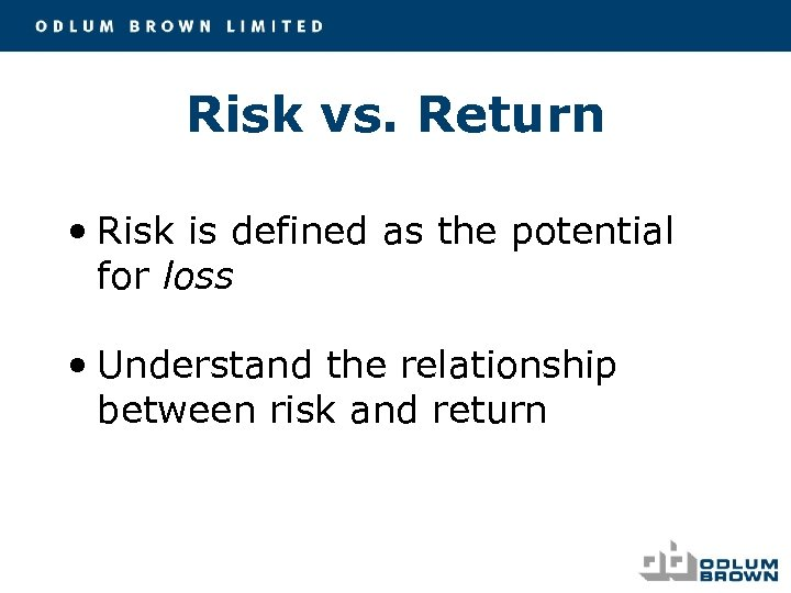 Risk vs. Return • Risk is defined as the potential for loss • Understand