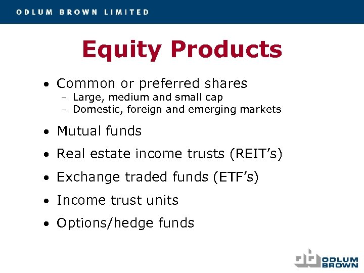 Equity Products • Common or preferred shares – Large, medium and small cap –