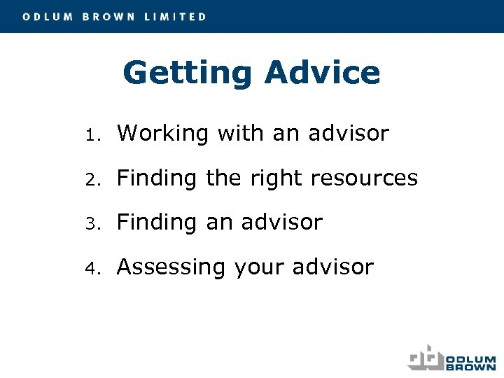 Getting Advice 1. Working with an advisor 2. Finding the right resources 3. Finding