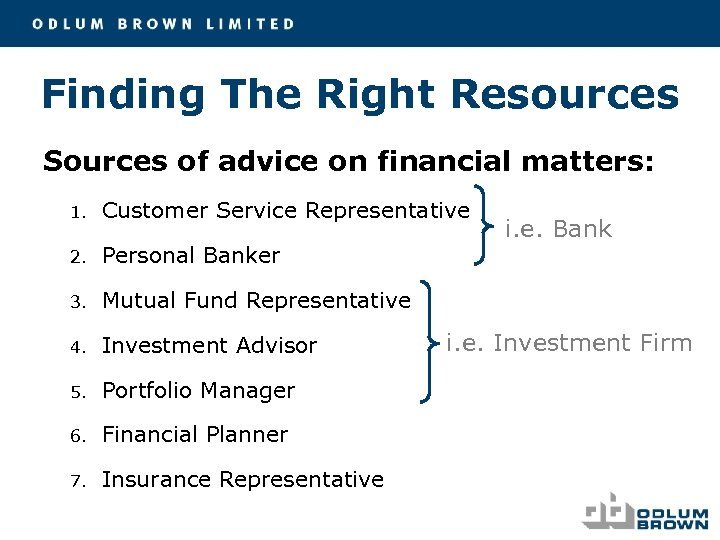 Finding The Right Resources Sources of advice on financial matters: 1. Customer Service Representative