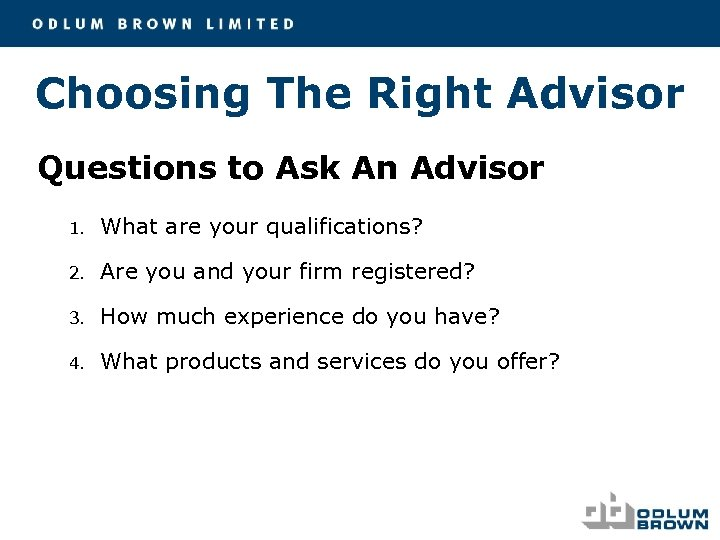 Choosing The Right Advisor Questions to Ask An Advisor 1. What are your qualifications?
