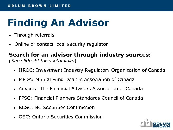 Finding An Advisor • Through referrals • Online or contact local security regulator Search