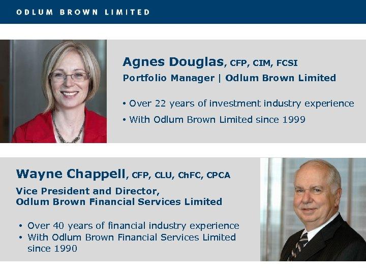 Agnes Douglas, CFP, CIM, FCSI Portfolio Manager | Odlum Brown Limited • Over 22