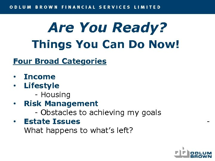 Are You Ready? Things You Can Do Now! Four Broad Categories • • Income