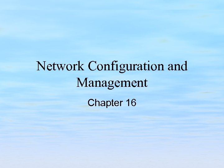 Network Configuration and Management Chapter 16