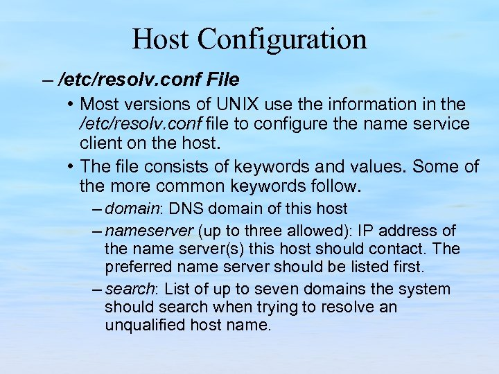 Host Configuration – /etc/resolv. conf File • Most versions of UNIX use the information