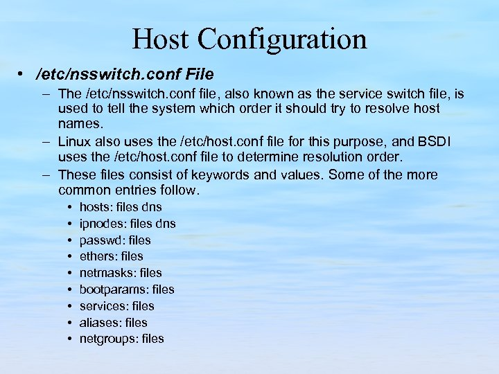 Host Configuration • /etc/nsswitch. conf File – The /etc/nsswitch. conf file, also known as