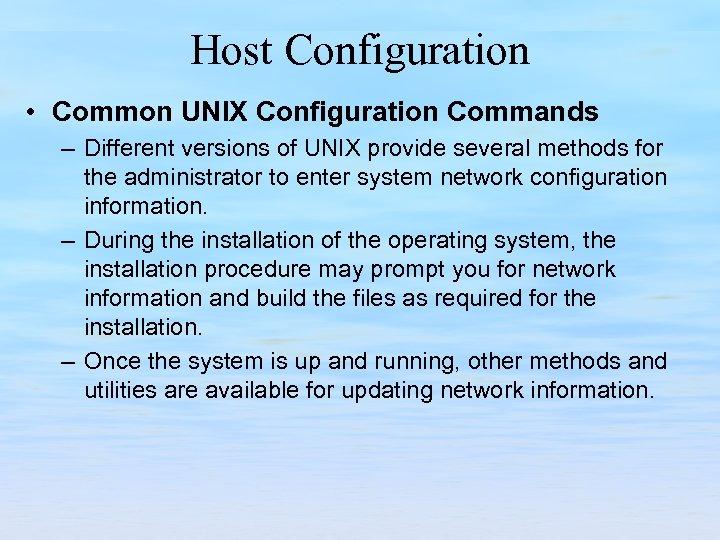 Host Configuration • Common UNIX Configuration Commands – Different versions of UNIX provide several