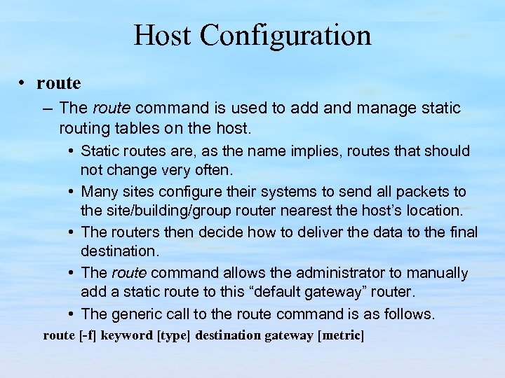Host Configuration • route – The route command is used to add and manage