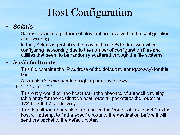 Host Configuration • Solaris – Solaris provides a plethora of files that are involved