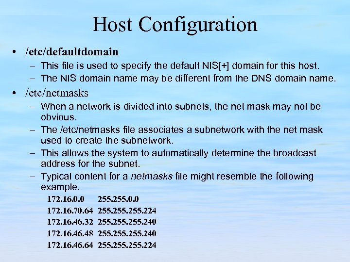 Host Configuration • /etc/defaultdomain – This file is used to specify the default NIS[+]