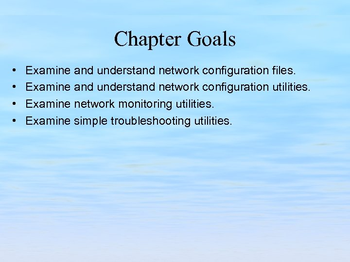 Chapter Goals • • Examine and understand network configuration files. Examine and understand network