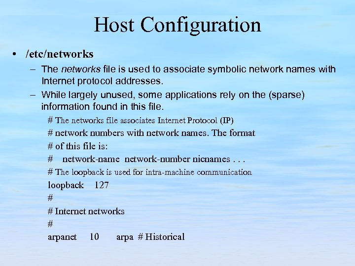 Host Configuration • /etc/networks – The networks file is used to associate symbolic network
