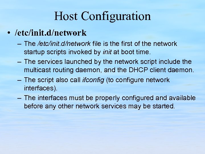Host Configuration • /etc/init. d/network – The /etc/init. d/network file is the first of