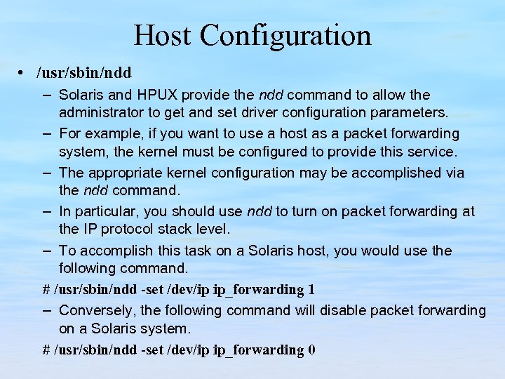 Host Configuration • /usr/sbin/ndd – Solaris and HPUX provide the ndd command to allow