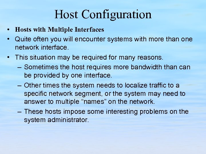 Host Configuration • Hosts with Multiple Interfaces • Quite often you will encounter systems