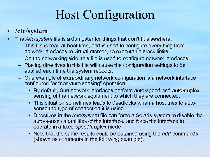 Host Configuration • /etc/system • The /etc/system file is a dumpster for things that