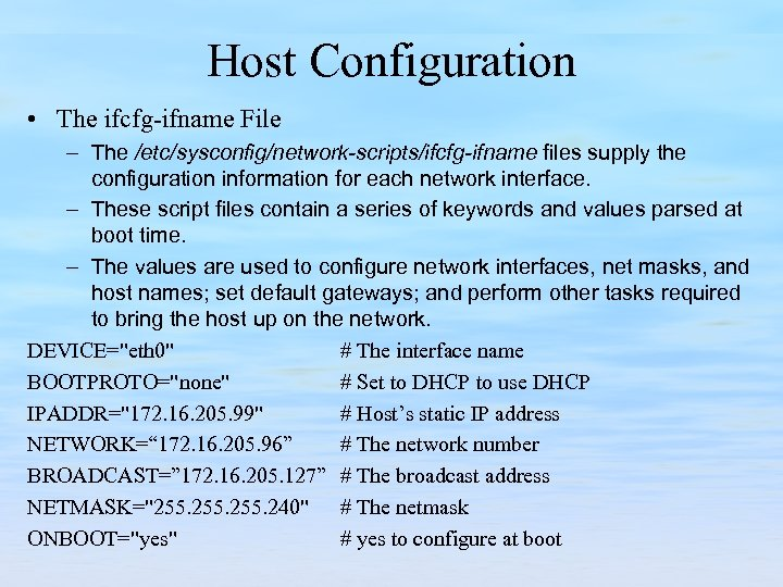 Host Configuration • The ifcfg-ifname File – The /etc/sysconfig/network scripts/ifcfg ifname files supply the