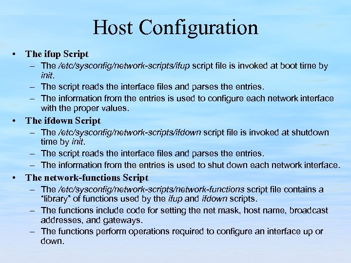 Host Configuration • The ifup Script – The /etc/sysconfig/network scripts/ifup script file is invoked