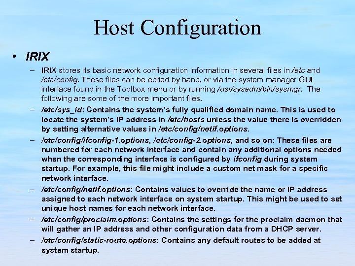 Host Configuration • IRIX – IRIX stores its basic network configuration information in several