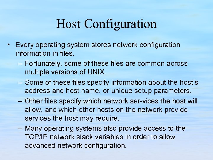 Host Configuration • Every operating system stores network configuration information in files. – Fortunately,