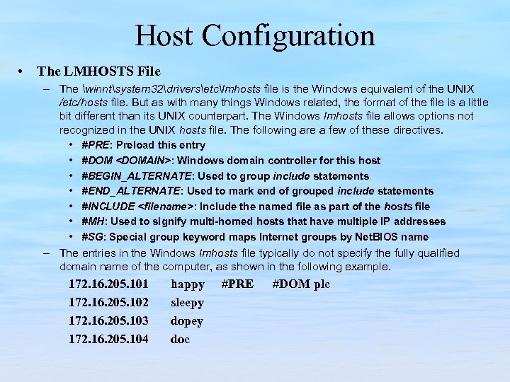 Host Configuration • The LMHOSTS File – The winntsystem 32driversetclmhosts file is the Windows