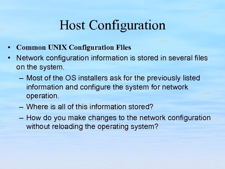 Host Configuration • Common UNIX Configuration Files • Network configuration information is stored in