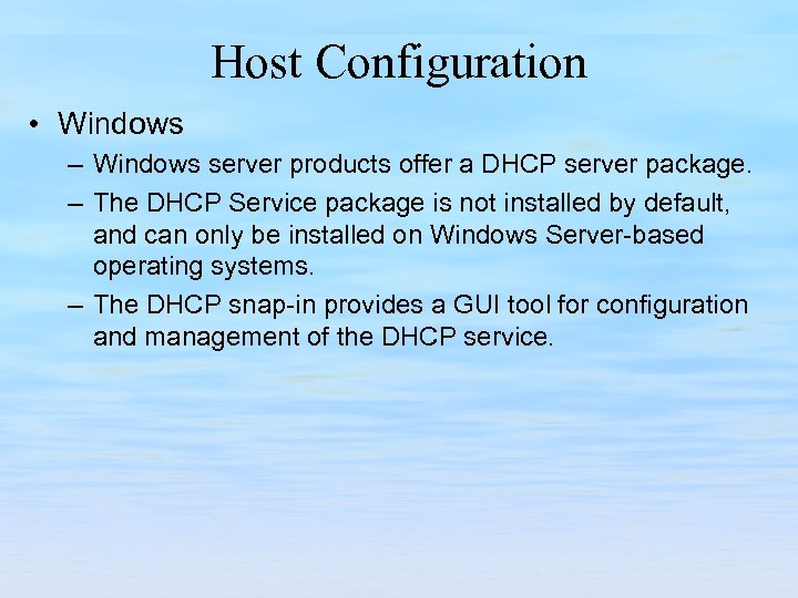 Host Configuration • Windows – Windows server products offer a DHCP server package. –