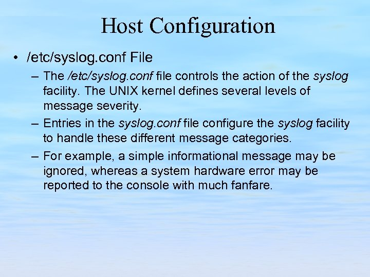 Host Configuration • /etc/syslog. conf File – The /etc/syslog. conf file controls the action