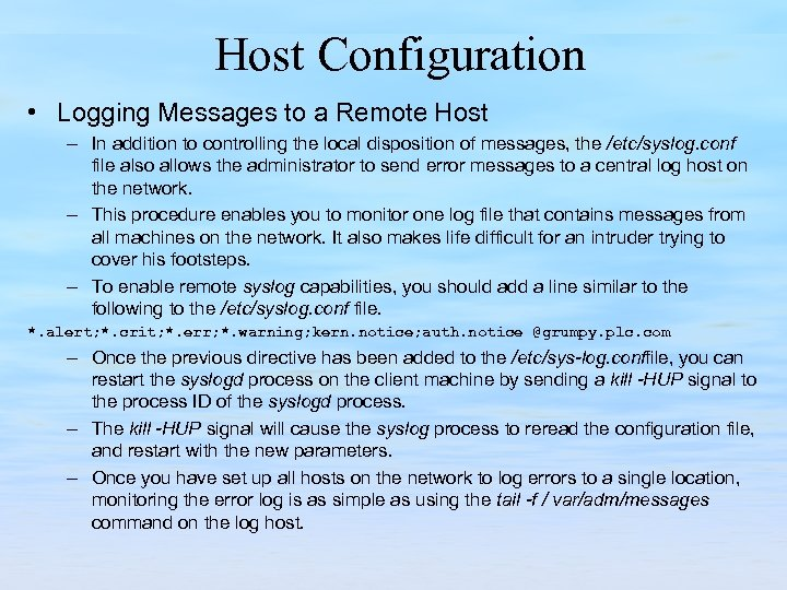 Host Configuration • Logging Messages to a Remote Host – In addition to controlling