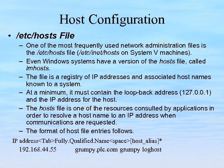 Host Configuration • /etc/hosts File – One of the most frequently used network administration