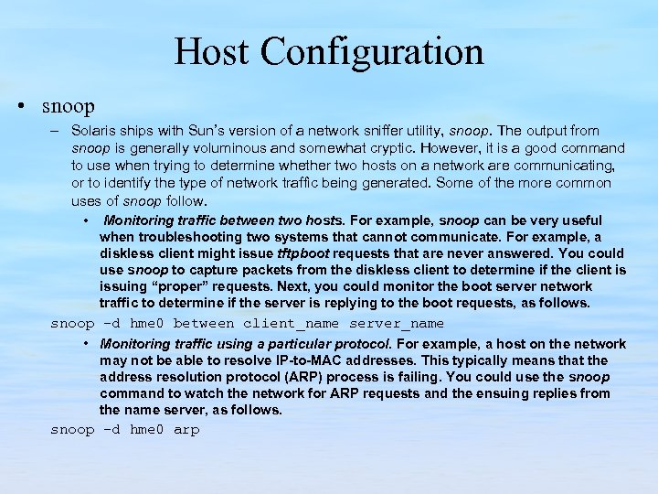 Host Configuration • snoop – Solaris ships with Sun's version of a network sniffer