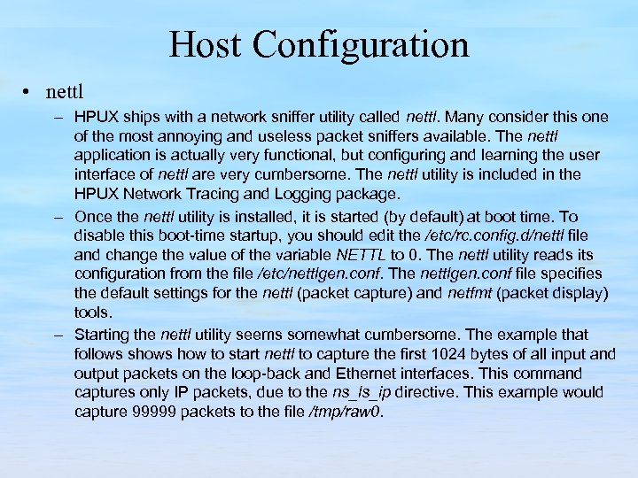Host Configuration • nettl – HPUX ships with a network sniffer utility called nettl.