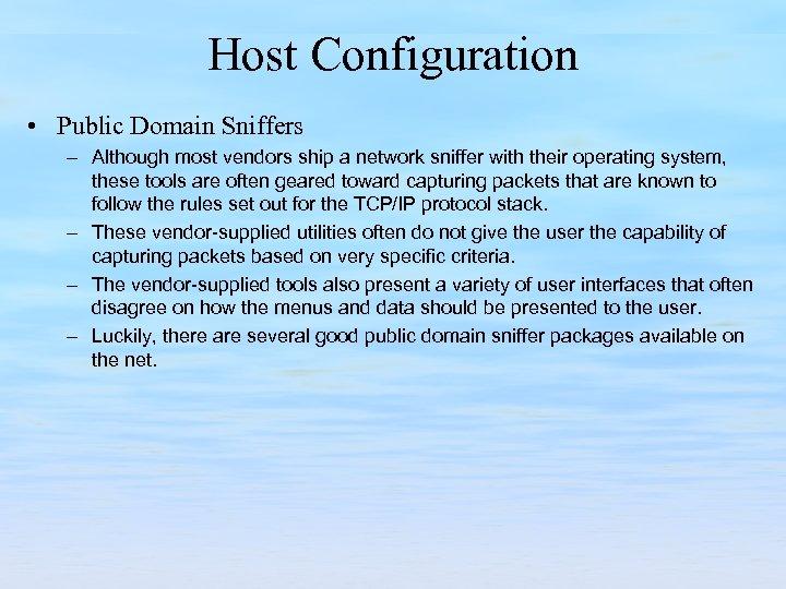 Host Configuration • Public Domain Sniffers – Although most vendors ship a network sniffer