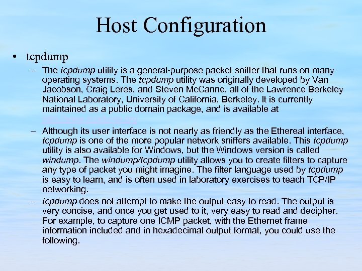 Host Configuration • tcpdump – The tcpdump utility is a general purpose packet sniffer