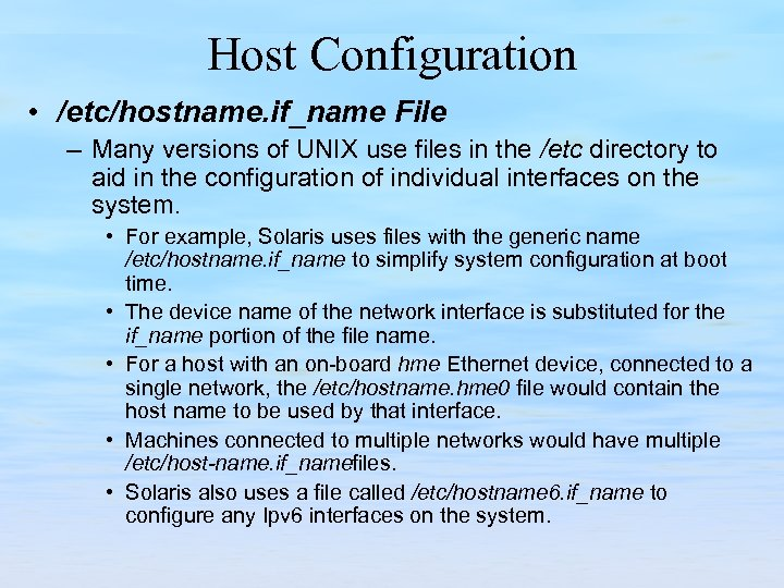 Host Configuration • /etc/hostname. if_name File – Many versions of UNIX use files in