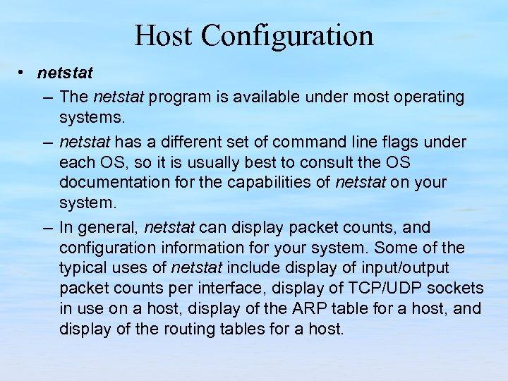 Host Configuration • netstat – The netstat program is available under most operating systems.