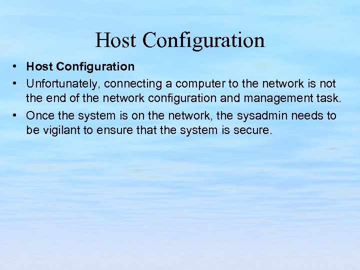 Host Configuration • Unfortunately, connecting a computer to the network is not the end