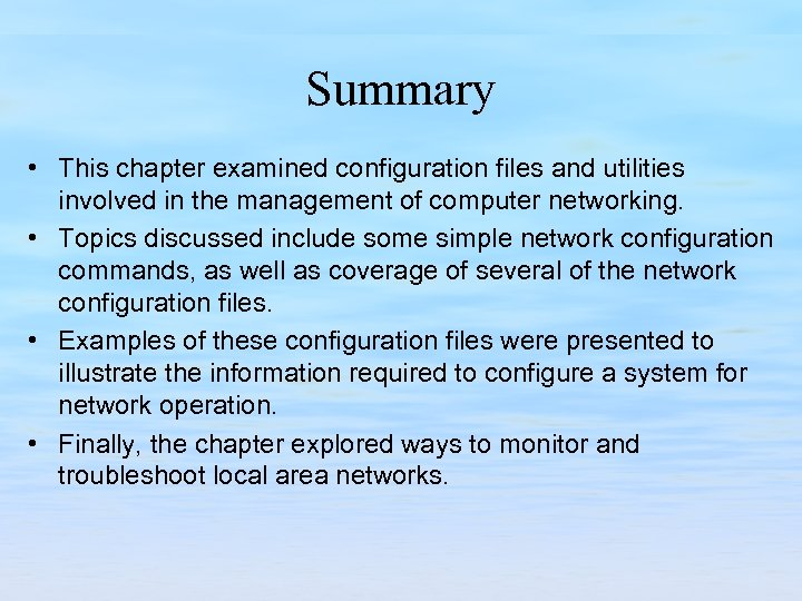 Summary • This chapter examined configuration files and utilities involved in the management of
