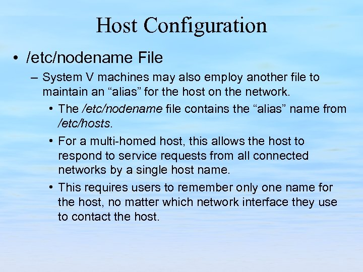 Host Configuration • /etc/nodename File – System V machines may also employ another file