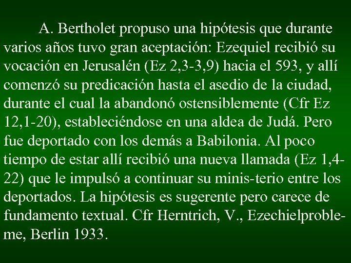 A. Bertholet propuso una hipótesis que durante varios años tuvo gran aceptación: Ezequiel recibió