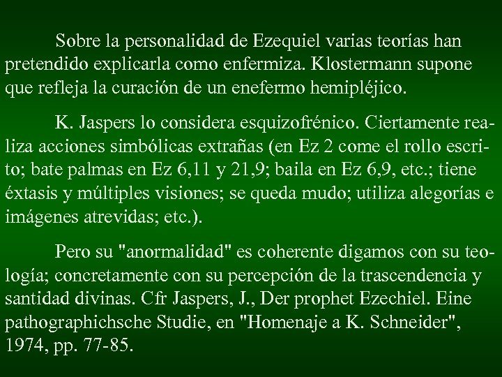 Sobre la personalidad de Ezequiel varias teorías han pretendido explicarla como enfermiza. Klostermann supone