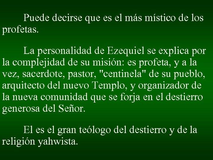 Puede decirse que es el más místico de los profetas. La personalidad de Ezequiel